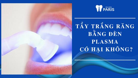 [Tư vấn] Tẩy trắng răng bằng đèn plasma có hại không